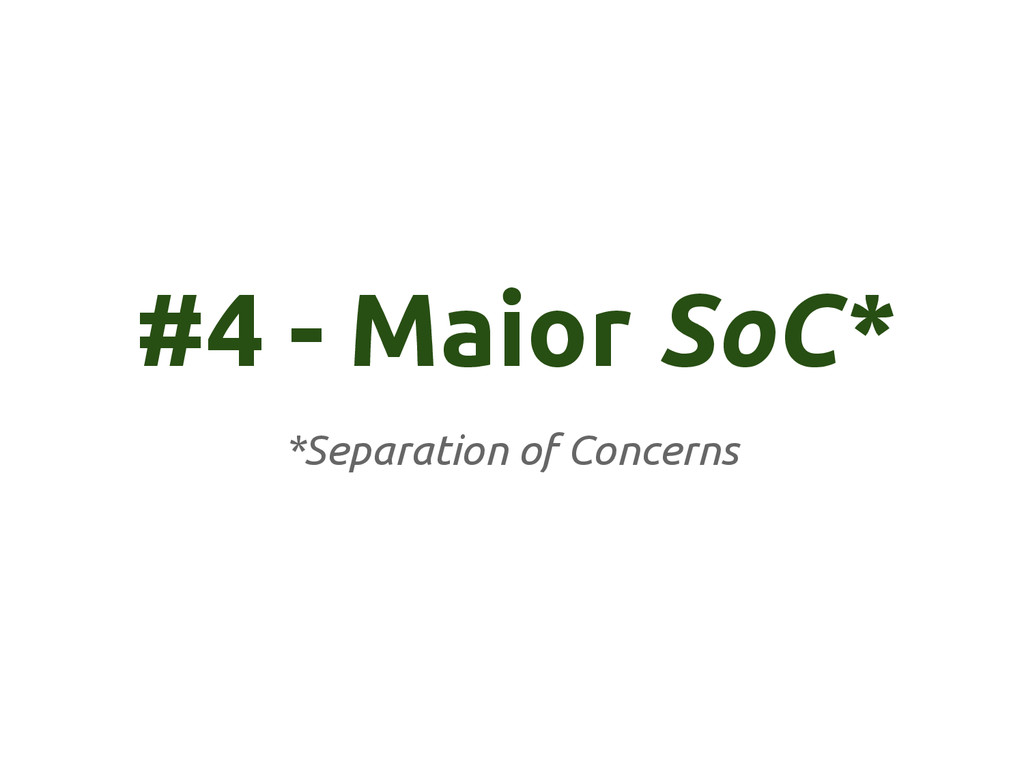 #4 - Maior SoC* *Separation of Concerns