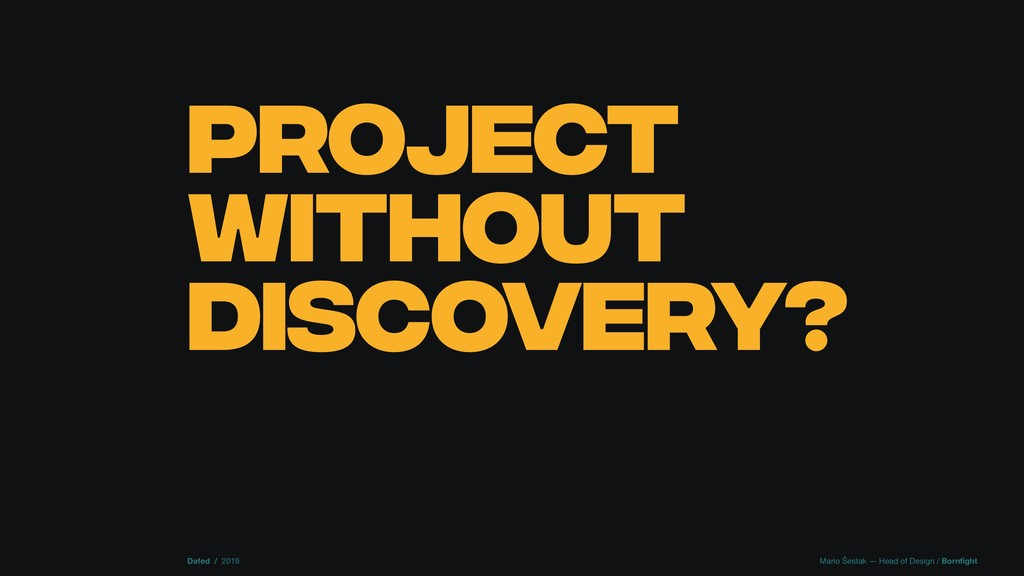 PROJECT WITHOUT DISCOVERY? Dafed / 2019 Mario Š...