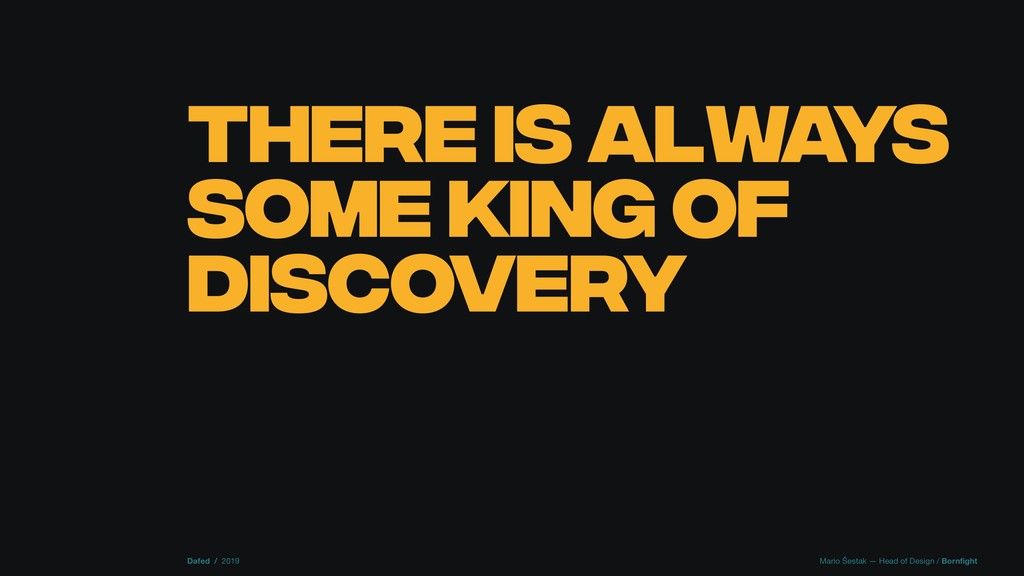 THERE IS ALWAYS SOME KING OF DISCOVERY Dafed / ...
