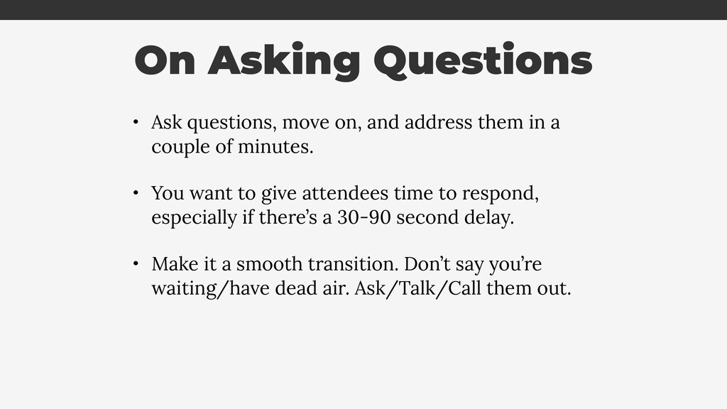 • Ask questions, move on, and address them in a...