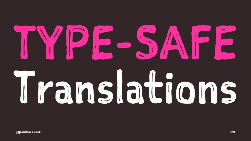 TYPE-SAFE Translations @paulfioravanti 128