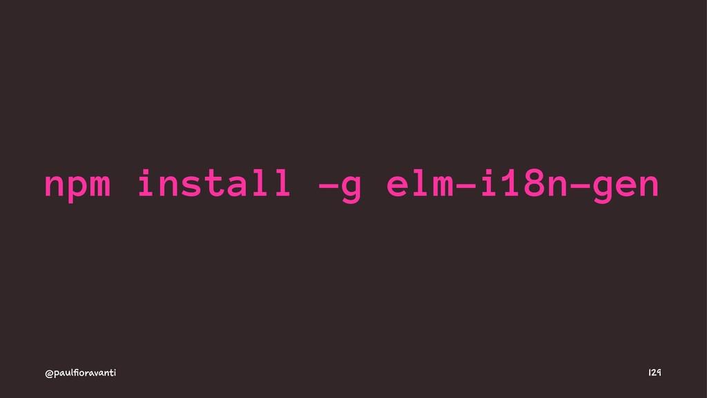 npm install -g elm-i18n-gen @paulfioravanti 129