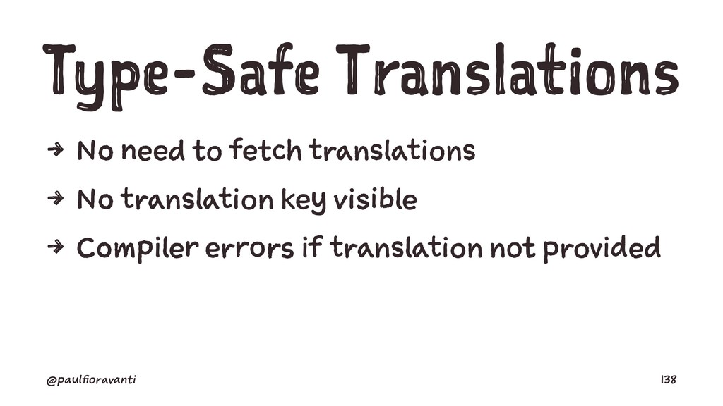 Type-Safe Translations 4 No need to fetch trans...