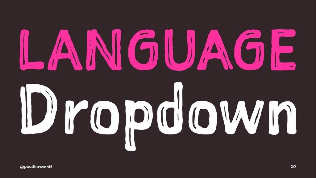 LANGUAGE Dropdown @paulfioravanti 20