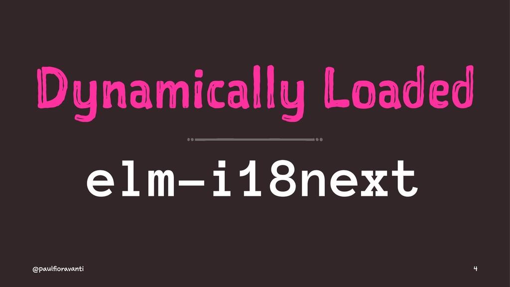 Dynamically Loaded elm-i18next @paulfioravanti 4