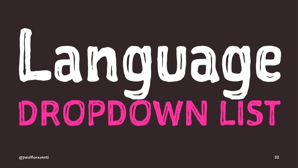 Language DROPDOWN LIST @paulfioravanti 32