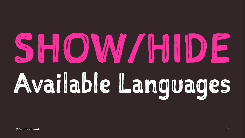 SHOW/HIDE Available Languages @paulfioravanti 39