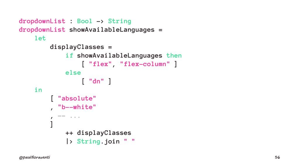 dropdownList : Bool -> String dropdownList show...