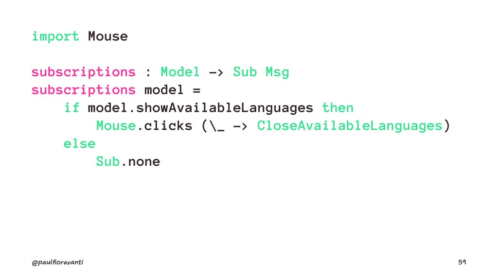 import Mouse subscriptions : Model -> Sub Msg s...