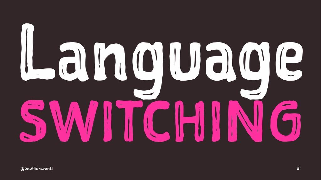 Language SWITCHING @paulfioravanti 61