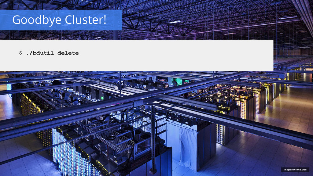 Goodbye Cluster! Images by Connie Zhou $ ./bdut...