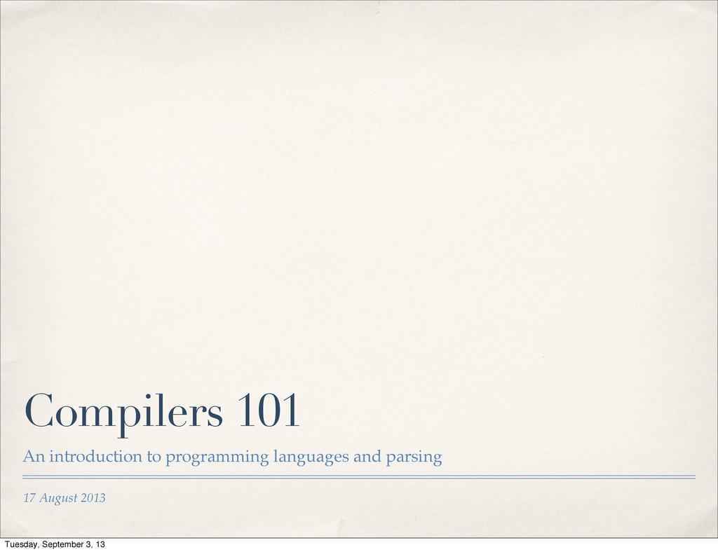 17 August 2013 Compilers 101 An introduction to...