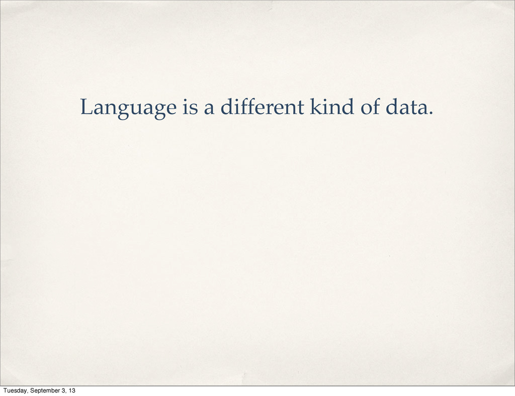 Language is a different kind of data. Tuesday, ...