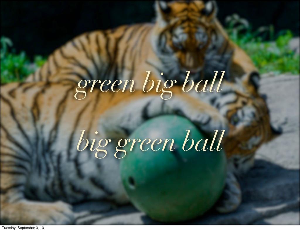 green big ball big green ball Tuesday, Septembe...
