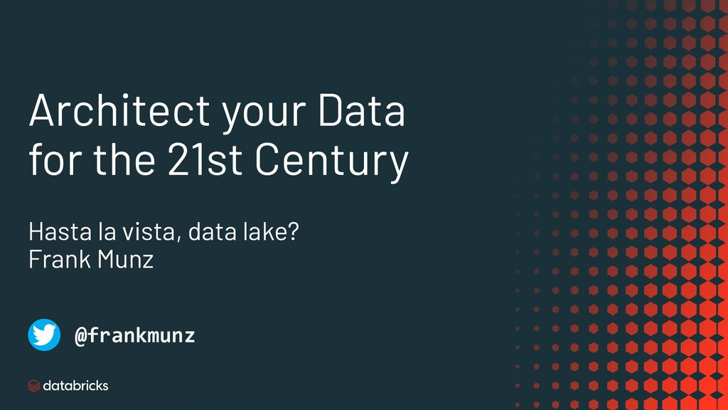 Architect your Data for the 21st Century Hasta ...