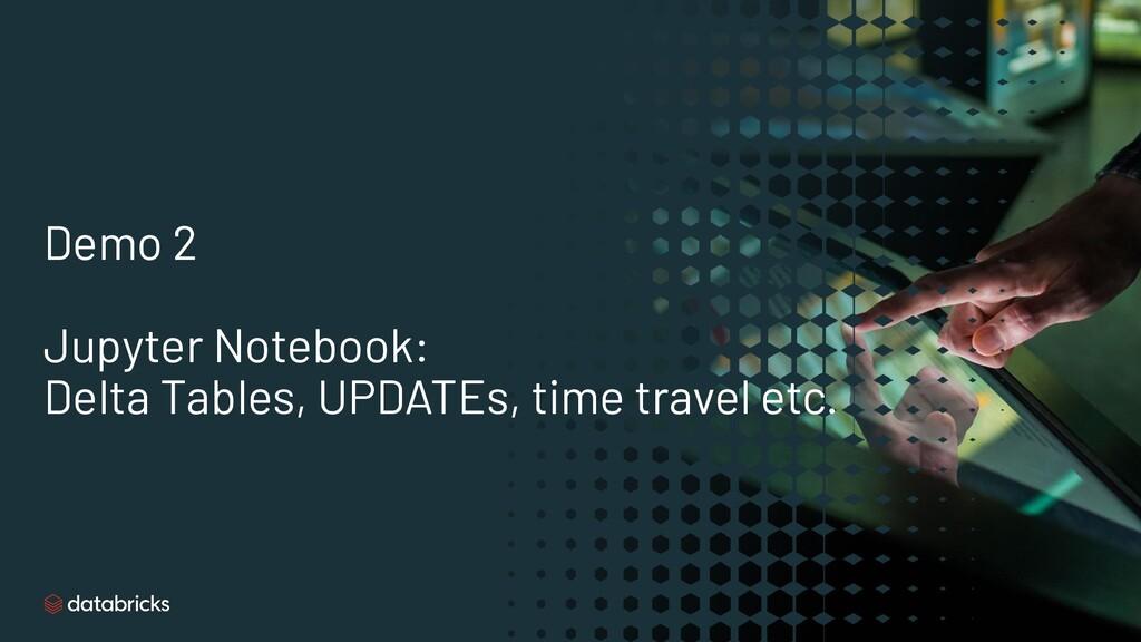 Demo 2 Jupyter Notebook: Delta Tables, UPDATEs,...