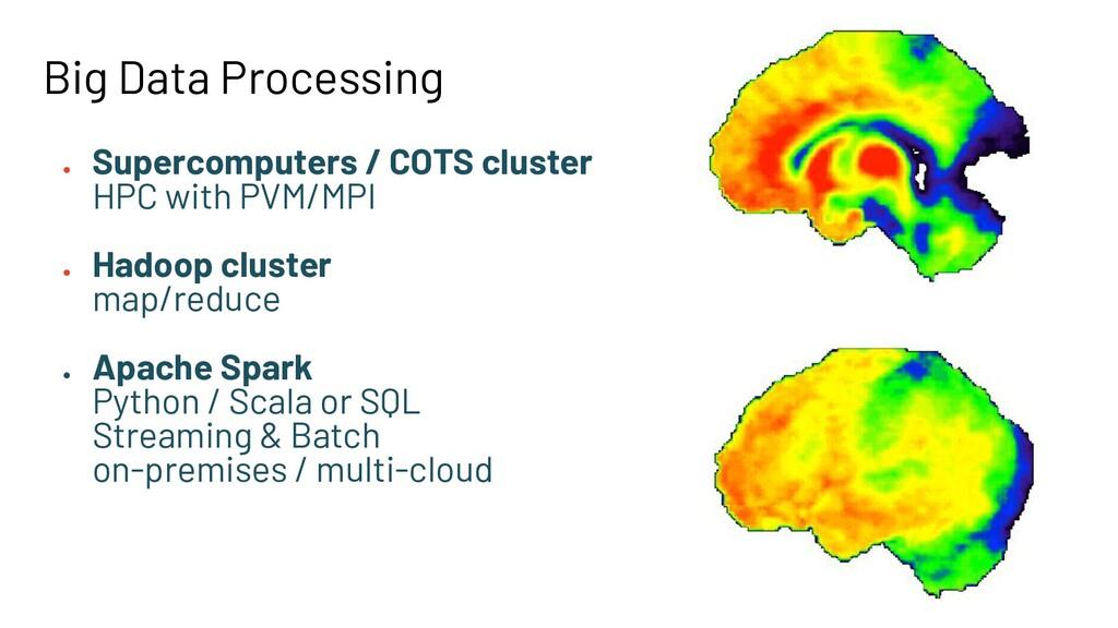 Big Data Processing ● Supercomputers / COTS clu...