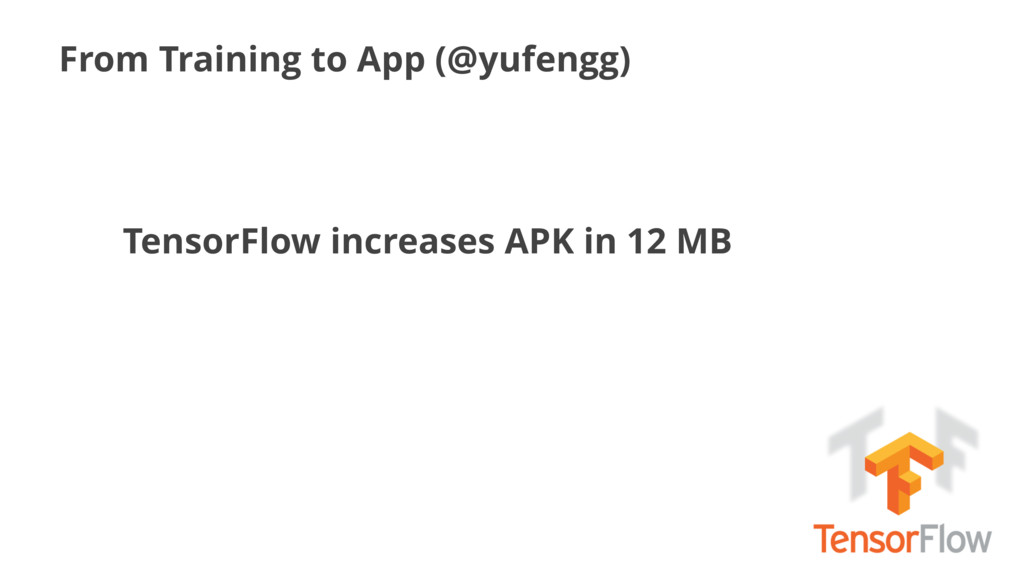 From Training to App (@yufengg) TensorFlow incr...