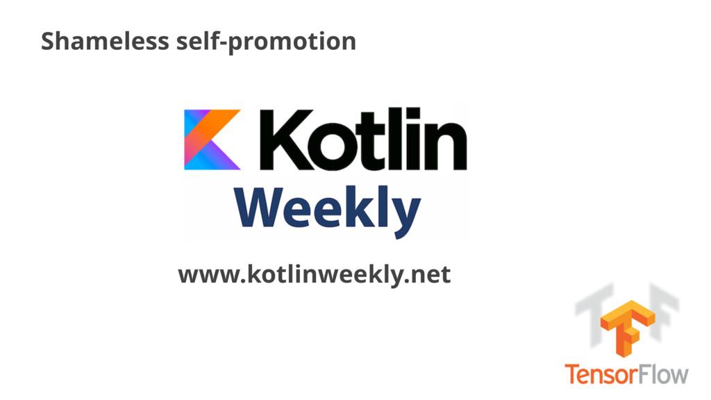 Shameless self-promotion www.kotlinweekly.net