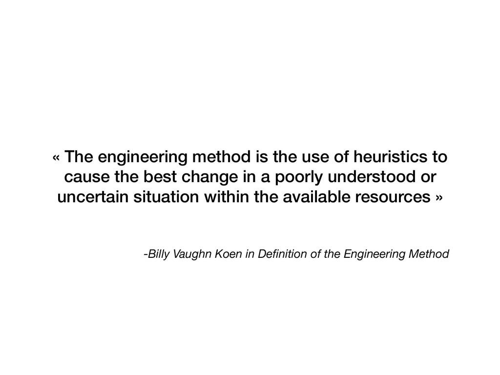 -Billy Vaughn Koen in Definition of the Engineer...