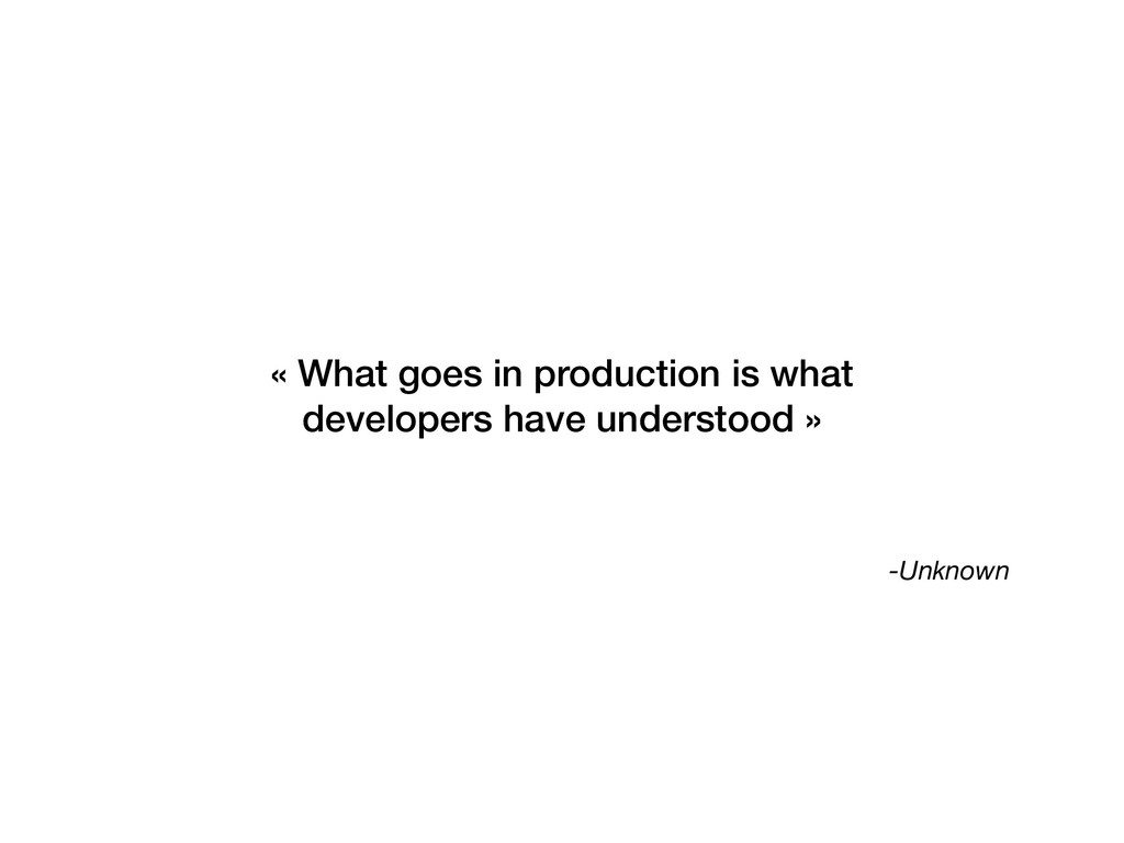 -Unknown « What goes in production is what deve...