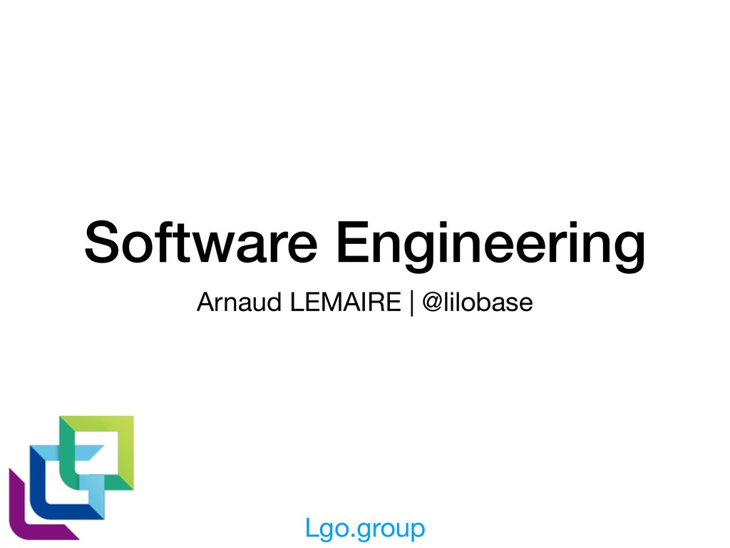 Software Engineering Arnaud LEMAIRE | @lilobase...