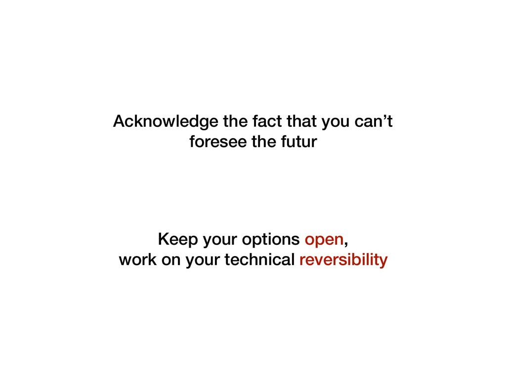 Acknowledge the fact that you can't foresee the...