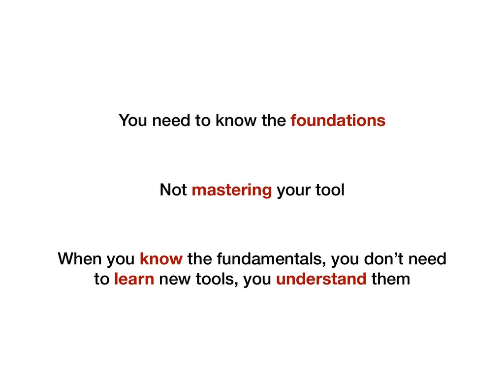 You need to know the foundations Not mastering ...