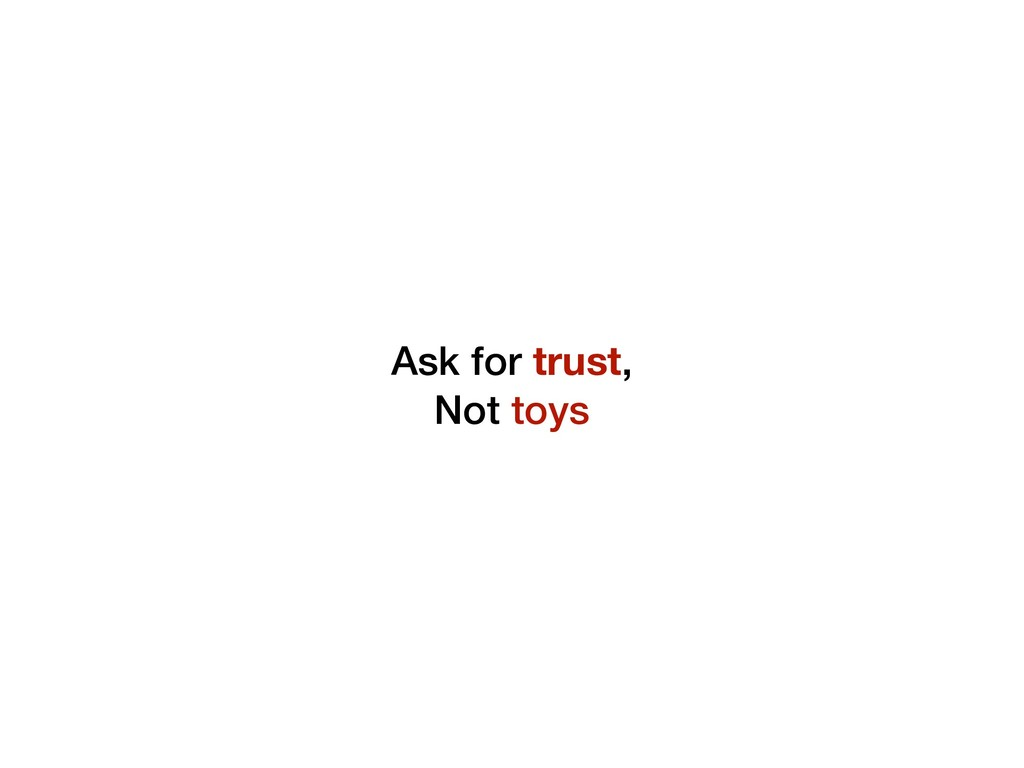 Ask for trust, Not toys