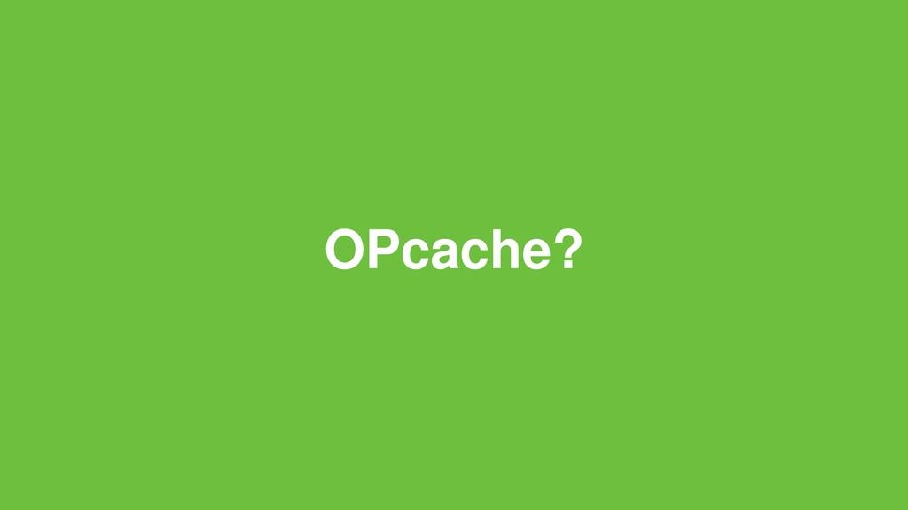 OPcache?