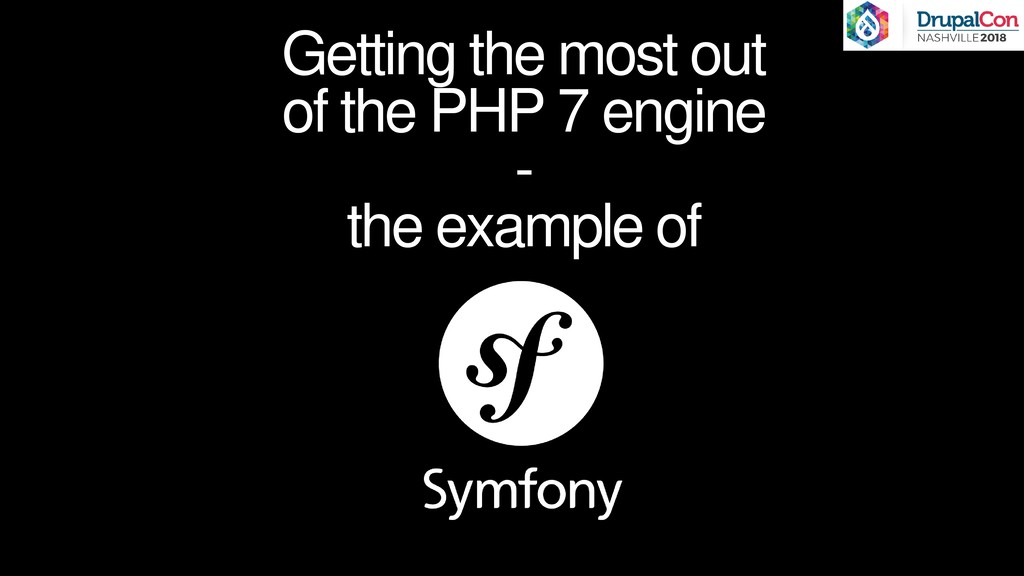 Getting the most out of the PHP 7 engine - the ...