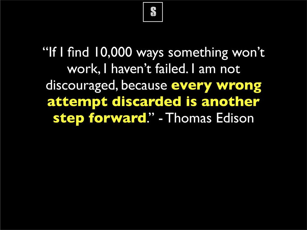 """S """"If I find 10,000 ways something won't work, I..."""