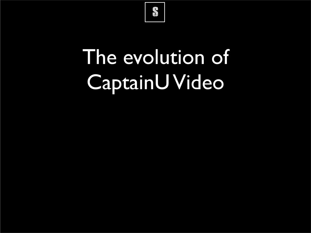 S The evolution of CaptainU Video