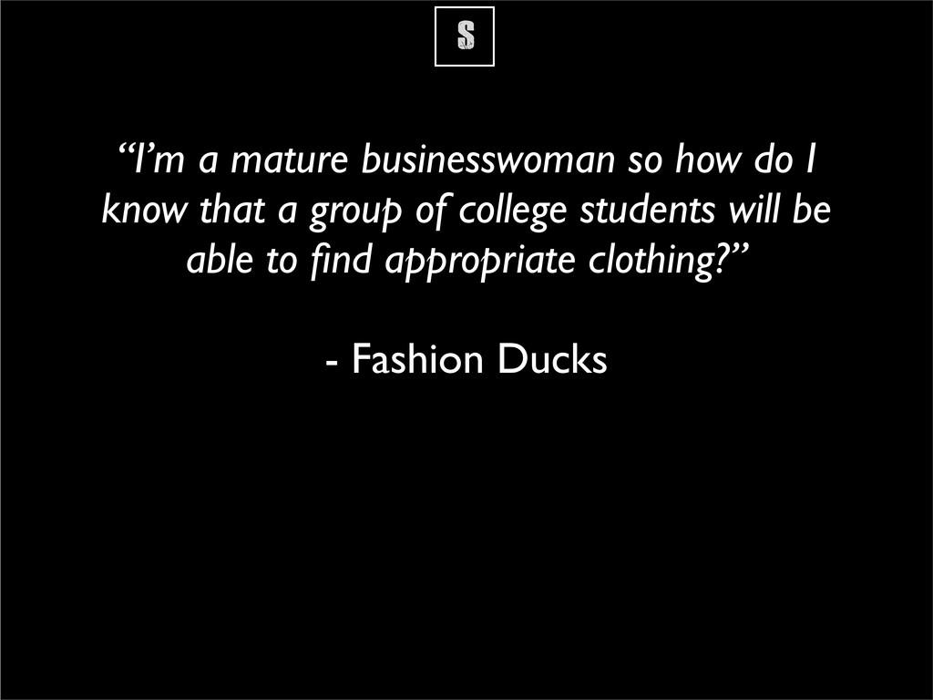 """S """"I'm a mature businesswoman so how do I know ..."""