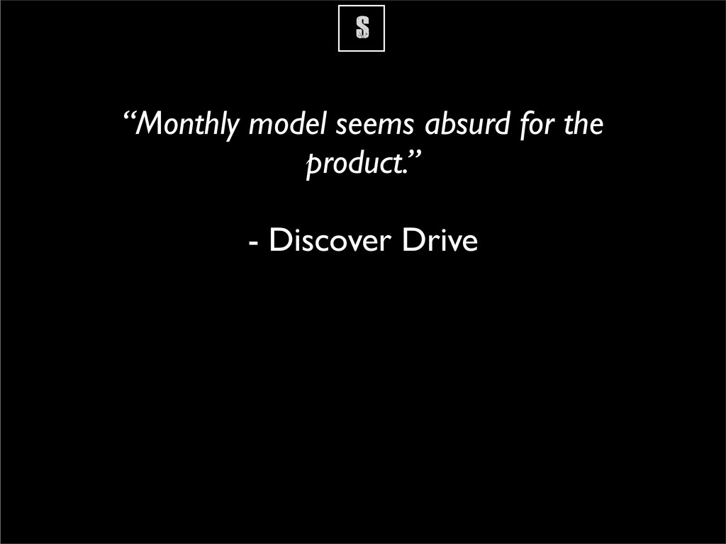 """S """"Monthly model seems absurd for the product.""""..."""