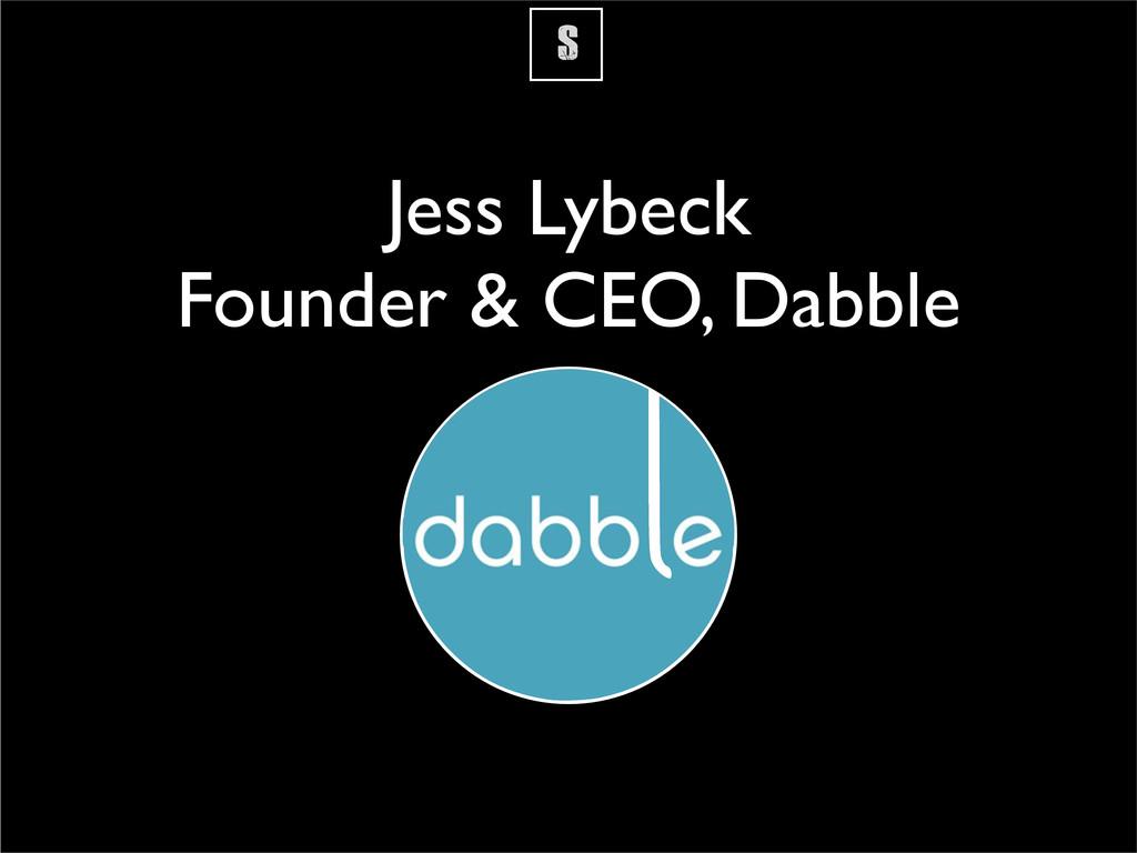 S Jess Lybeck Founder & CEO, Dabble