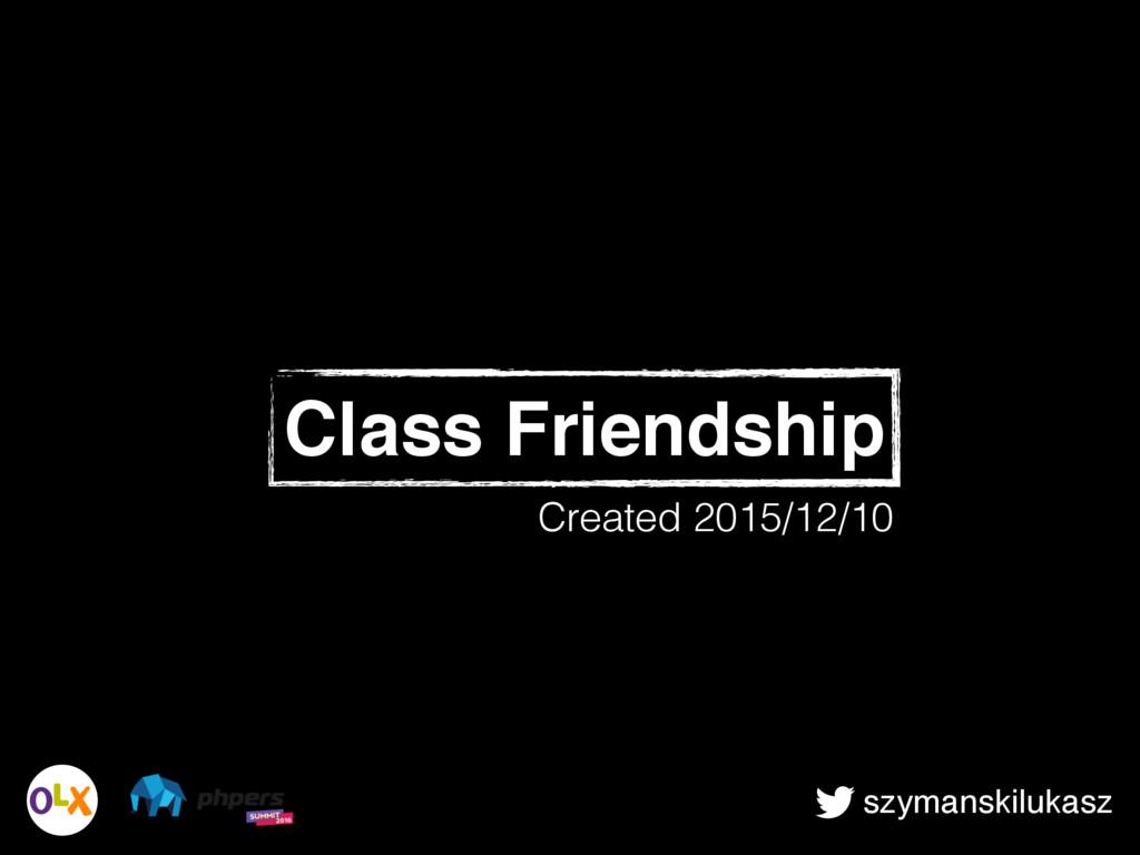 szymanskilukasz Class Friendship Created 2015/1...