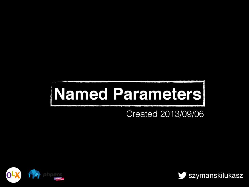 szymanskilukasz Named Parameters Created 2013/0...