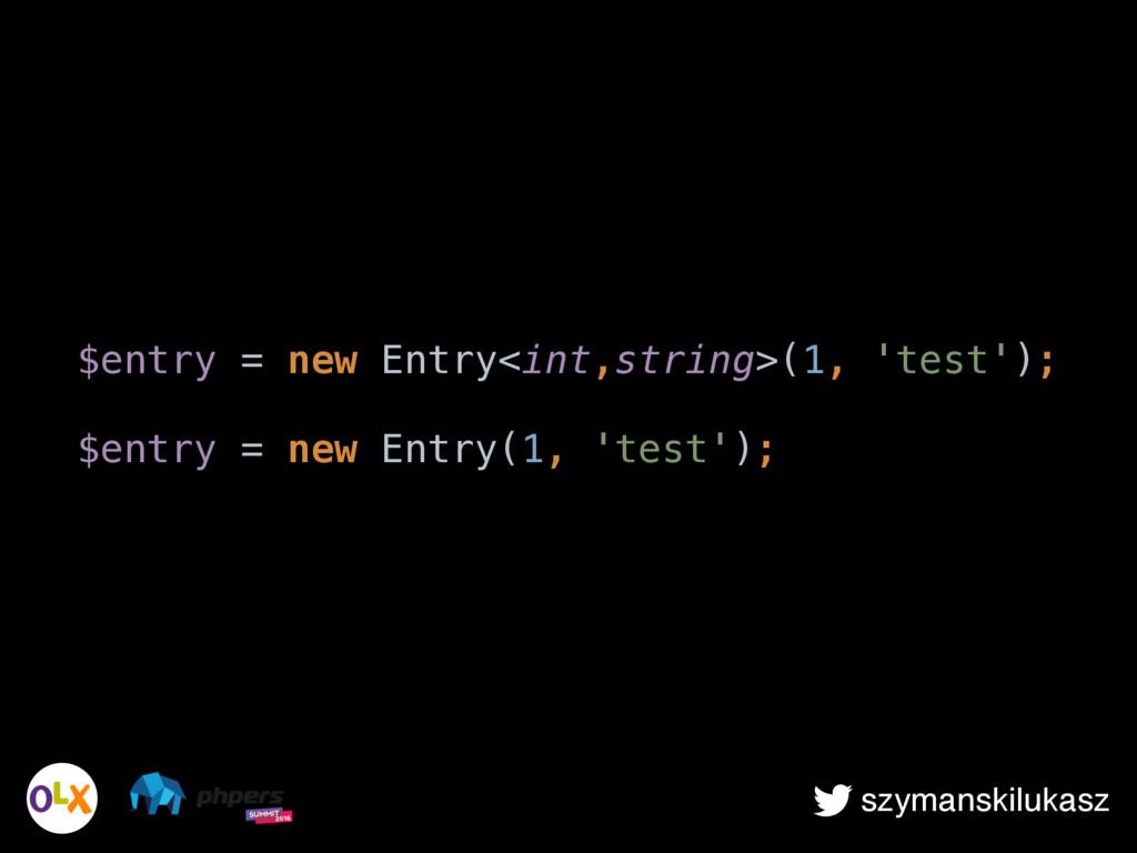 szymanskilukasz $entry = new Entry<int,string>(...
