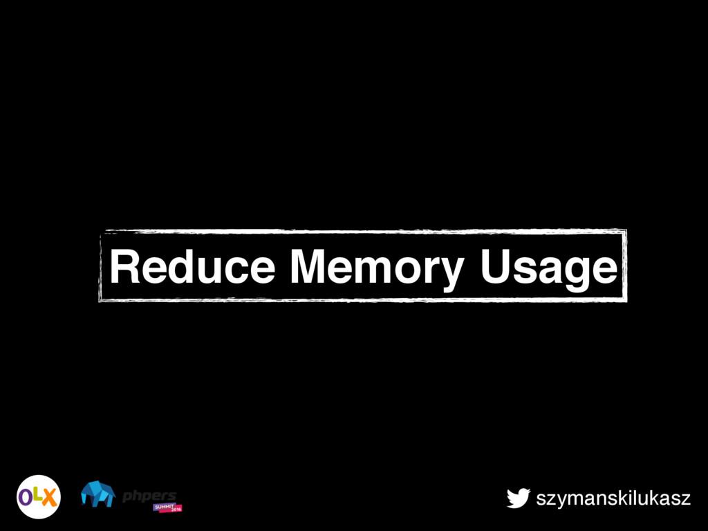 szymanskilukasz Reduce Memory Usage