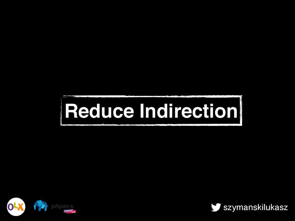szymanskilukasz Reduce Indirection