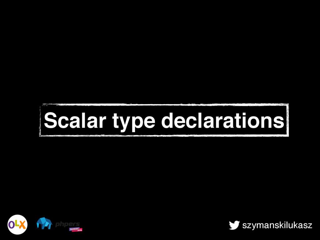 szymanskilukasz Scalar type declarations