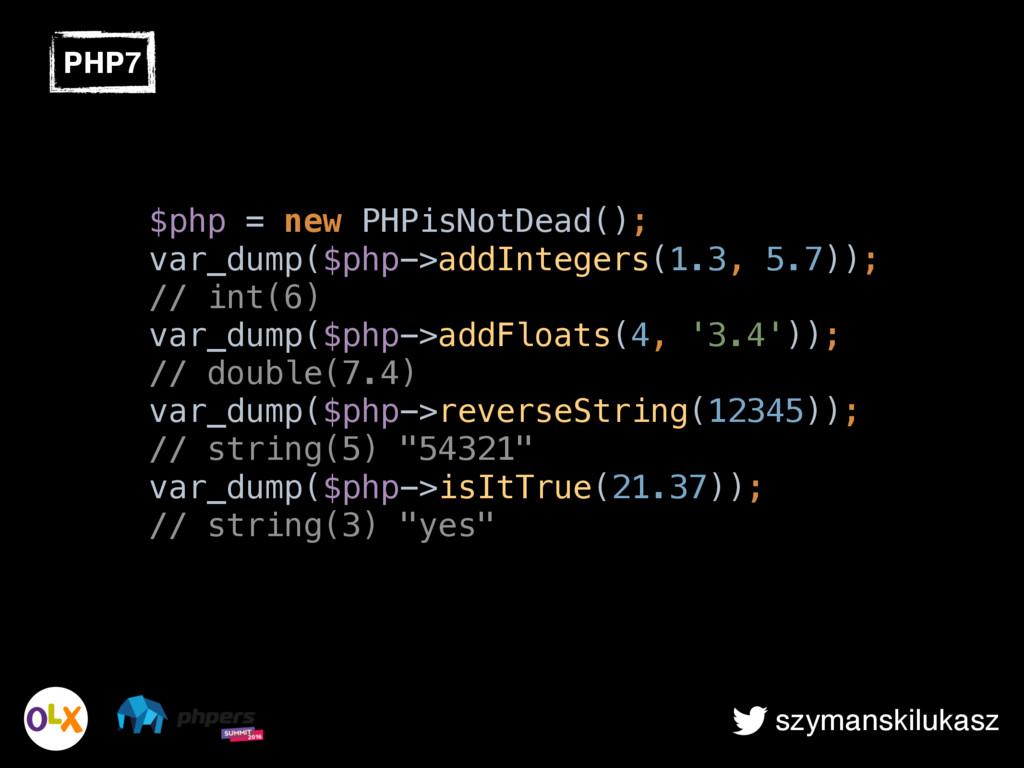 szymanskilukasz PHP7 $php = new PHPisNotDead();...