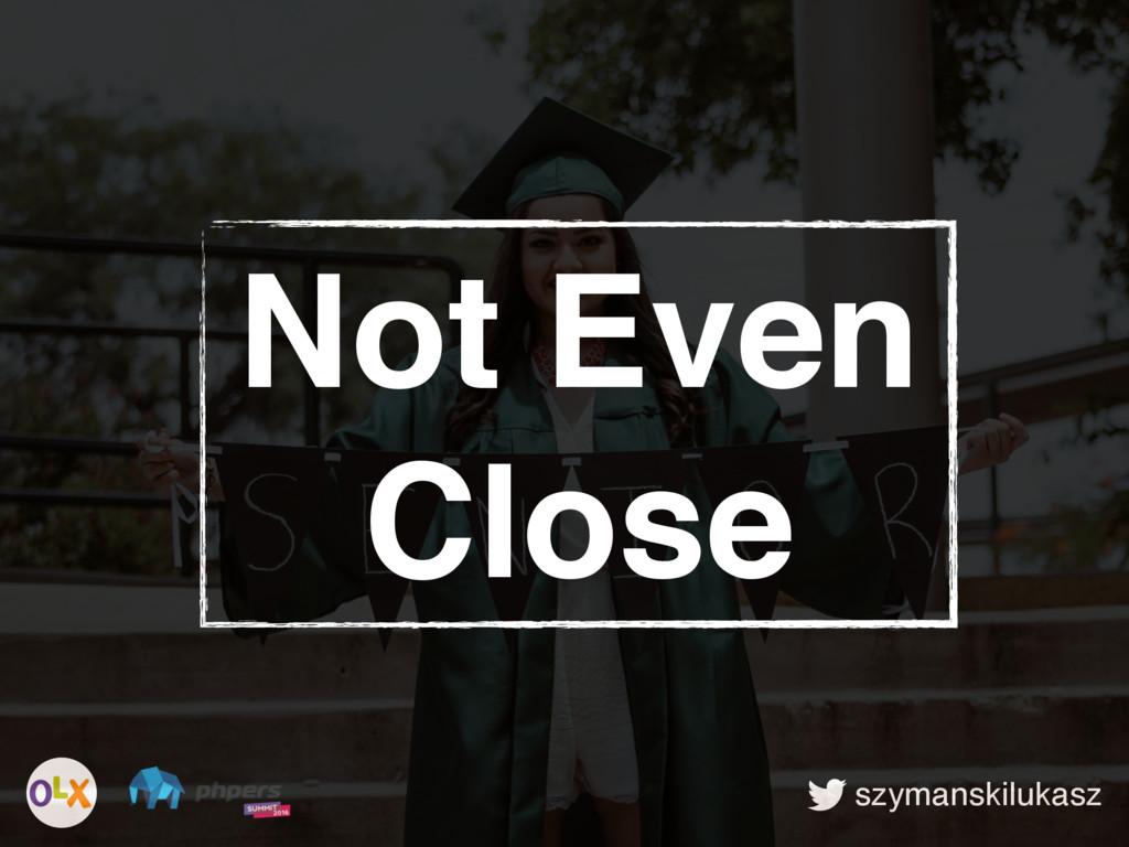szymanskilukasz Not Even Close