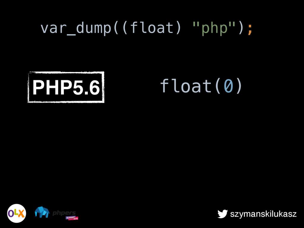 szymanskilukasz PHP5.6 float(0) var_dump((float...