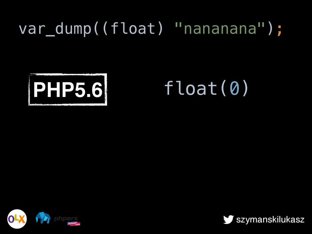"""szymanskilukasz var_dump((float) """"nananana""""); P..."""