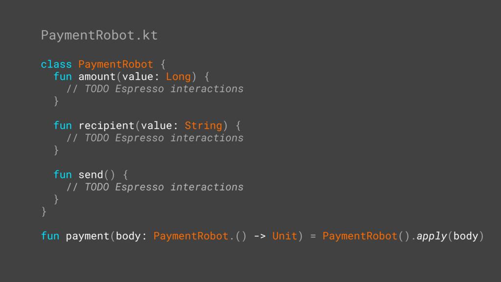 class PaymentRobot { fun amount(value: Long) { ...
