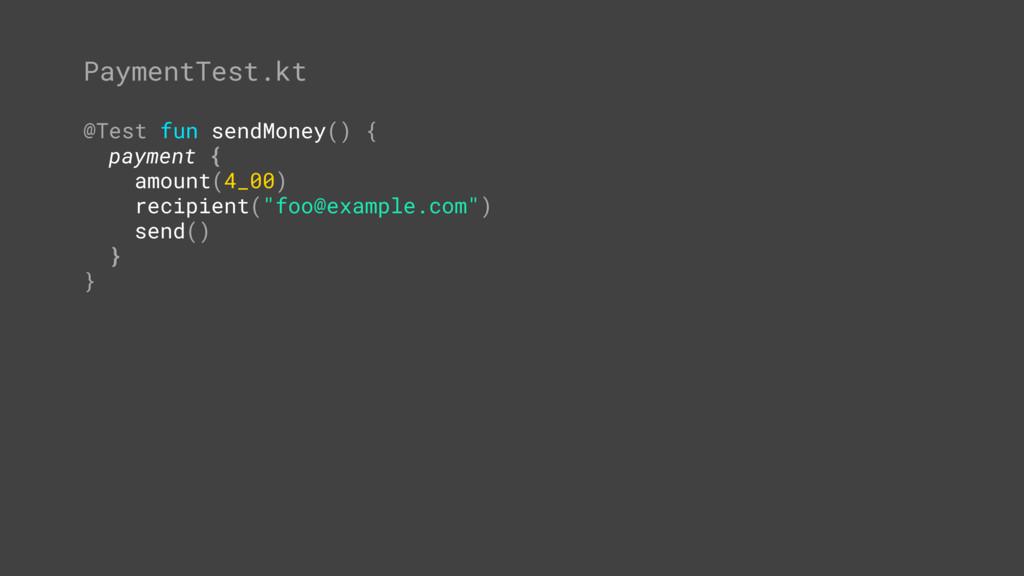@Test fun sendMoney() { payment {T amount(4_00)...
