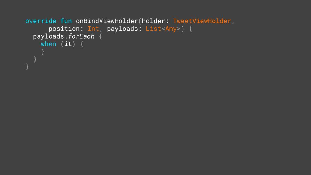 override fun onBindViewHolder(holder: TweetView...