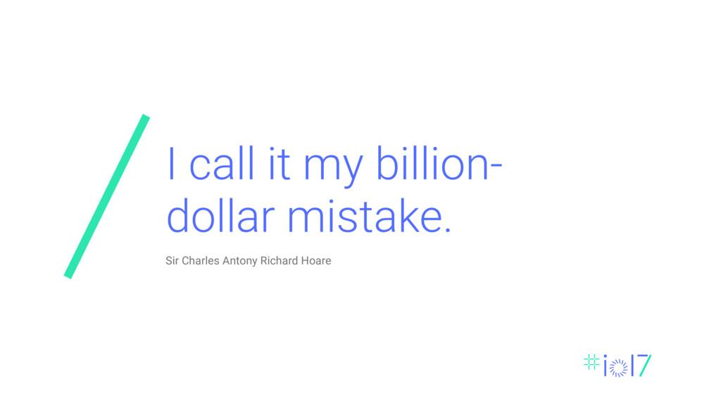 I call it my billion- dollar mistake. Sir Charl...